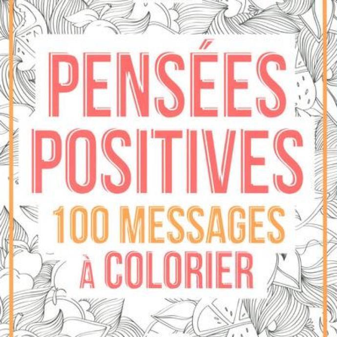Détendez vous avec les 100 messages positifs à mettre en couleurs, et place à votre créativité !